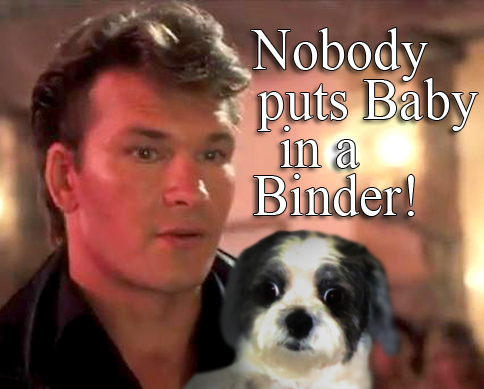 In Honor of Mutt Romney! Nobody Puts Baby in a Binder!:)!